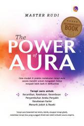 The Power Of Aura: Cara Mudah dan Praktis Terapi Aura