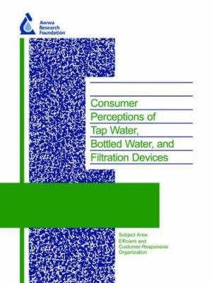 Consumer Perceptions of Tap Water  Bottled Water  and Filtration Devices