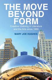 The Move Beyond Form: Creative Undoing in Literature and the Arts since 1960