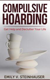 Compulsive Hoarding: Get Help and Declutter Your Life