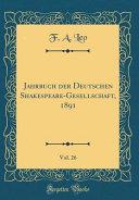 Jahrbuch Der Deutschen Shakespeare Gesellschaft  1891  Vol  26  Classic Reprint  PDF