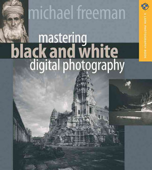 Mastering Black and White Digital Photography
