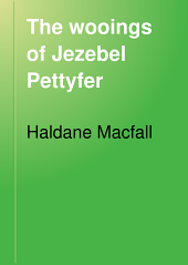 The Wooings of Jezebel Pettyfer: Being the Personal History of Jehu Sennacherib Dyle, Commonly Called Masheen Dyle. Together with an Account of Certain Things that Chanced in the House of the Sorcerer; Here Set Down