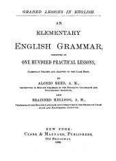Elementary English Grammar: Consisting of One Hundred Practical Lessons, Carefully Graded and Adapted to the Class-room