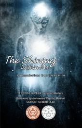 The Shining Within Me: Communications from the Afterlife: Foreword by renowned psychic medium Concetta Bertoldi