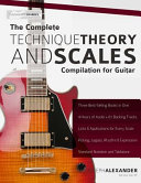 The Complete Technique, Theory and Scales Compilation for Guitar