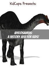 Apatosaurus: A History Just for Kids!