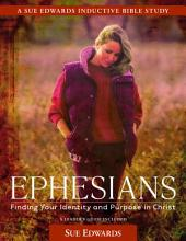 Ephesians: Finding Your Identity and Purpose in Christ