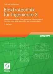 Elektrotechnik für Ingenieure 3: Ausgleichsvorgänge, Fourieranalyse, Vierpoltheorie. Ein Lehr- und Arbeitsbuch für das Grundstudium, Ausgabe 7