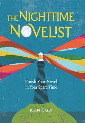 The Nighttime Novelist: Finish Your Novel in Your Spare Time