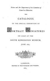 Catalogue of the Special Exhibition of Portrait Miniatures on Loan at the South Kensington Museum, June 1865
