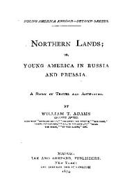 NORTHERN LANDS; OR, YOUNG AMERICA IN RUSSIA AND PRUSSIA.
