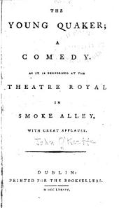 The Young Quaker: A Comedy. As it is Performed at the Theatre Royal in Smock-alley, with Great Applause