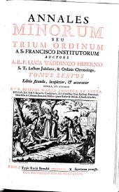 Annales Minorum Seu Trium Ordinum a S. Francisco Institutorum: Volume 6