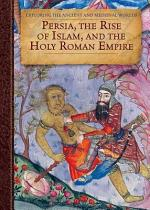 Persia, the Rise of Islam, and the Holy Roman Empire