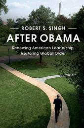 After Obama: Renewing American Leadership, Restoring Global Order