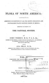 A flora of North America: containing abridged descriptions of all the known indigenous and naturalized plants growing north of Mexico; arranged according to the natural system