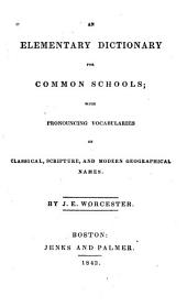 An Elementary Dictionary for Common Schools: With Pronouncing Vocabularies of Classical, Scripture, and Modern Geographical Names