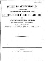 Index praelectionum auspiciis Augustissimi et Potentissimi Regis Friderici Wilhelmi III. in Universitate Fridericia Wilhelmia Rhenana ... publice privatimque habendarum: 1825