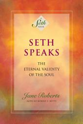 Seth Speaks (A Seth Book): The Eternal Validity of the Soul