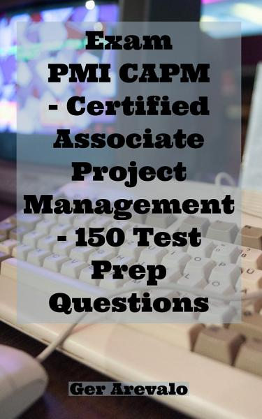 Exam PMI CAPM - Certified Associate Project Management - 150 Test Prep Questions