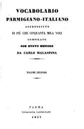 Vocabolario parmigiano-italiano accresciuto di più che cinquanta mila voci: Volume 2