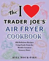 The I Love Trader Joe s Air Fryer Cookbook PDF