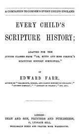 A companion to Corner's Every child's England. Every child's Scripture history, adapted from 'dr. Kitto and miss Corner's Scripture history simplified'.