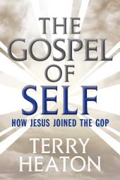 The Gospel of Self: How Jesus Joined the GOP