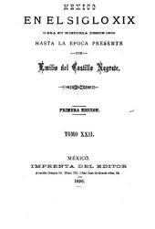 Mexico en el siglo XIX, o sea su historia desde 1800 hasta la epoca presente: Volumen 22