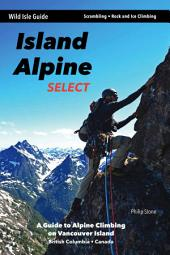 Island Alpine Select: A Guide to Alpine Climbing on Vancouver Island
