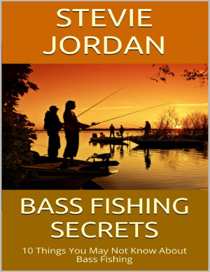 Bass Fishing Secrets  10 Things You May Not Know About Bass Fishing PDF