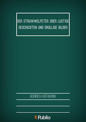 Der Struwwelpeter oder lustige Geschichten und drollige Bilder PDF