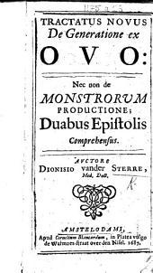 Tractatus novus de generatione ex ovo nec non De monstrorum productione: duabus epistolis comprehensus