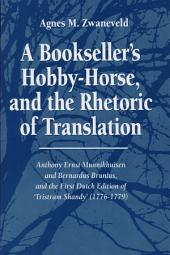 A Bookseller's Hobby-horse and the Rhetoric of Translation: Anthony Ernst Munnikhuisen and Bernardus Brunius and the First Dutch Edition of 'Tristram Shandy' (1776-1779)