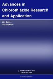 Advances in Chlorothiazide Research and Application: 2011 Edition: ScholarlyPaper