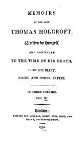 Memoirs of the Late Thomas Holcroft: Volume 3