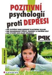Pozitivní psychologií proti depresi: Jak svépomocí dosáhnout štěstí, pohody a vnitřní síly