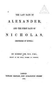The Last Days of Alexander, and the First Days of Nicholas (Emperors of Russia)