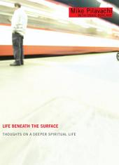 Life Beneath the Surface: Thoughts on a Deeper Spiritual Life