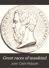 Great Races of Mankind: An Account of the Ethnic Origin, Primitive Estate, Early Migrations, Social Evolution, and Present Conditions and Promise of the Principal Families of Men...