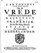 Op de vrede tusschen zijne Christelijkste Majesteit van Vrankrijk, en de ... Staeten der Vereenighde Nederlanden: Volume 1