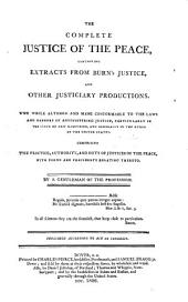 The Complete Justice of the Peace: Containing Extracts from Burn's Justice, and Other Justiciary Productions : the Whole Altered and Made Conformable to the Laws and Manners of Administering Justice, Particularly in the State of New Hampshire, and Generally in the Other of the United States, Comprising the Practice, Authority, and Duty of Justices of the Peace, with Forms and Precedents Relating Thereto