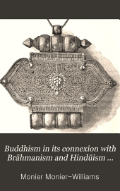 Buddhism in Its Connexion with Brāhmanism and Hindūism and in Its Contrast with Christianity