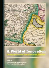 A World of Innovation: Cartography in the Time of Gerhard Mercator