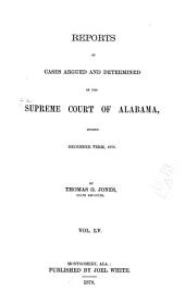 Report of Cases Argued and Determined in the Supreme Court of Alabama: Volume 55