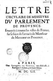 Lettre circulaire de Messieurs du Parlement de Provence envoyée à toutes les villes de France sur le sujet de l'arrivée de Monsieur de Mercoeur en Provence [Aix, 10 mai 1652]