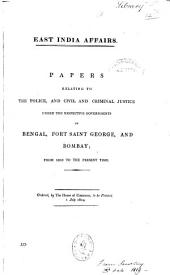 Papers Relating to the Police, and Civil and Criminal Justice, Under the Respective Governments of Bengal, Fort Saint George, and Bombay, from 1810 to the Present Time