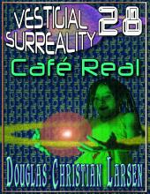 Vestigial Surreality: 28: Café Real