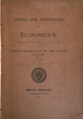 Topics and References in Economics 6: Tariff Legislation in the United States